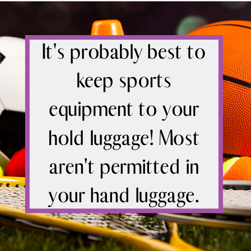 Most sports equipment isn't permitted in your hand luggage so it's better to go in the hold.